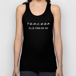 Teacher, I'll Be There For You, Quote Unisex Tank Top