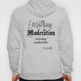 Everything In Moderation, Including Moderation - Oscar Wilde funny quote Hoody