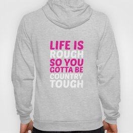 Life is Rough So You Have to Be Country Tough Funny T-shirt Hoody