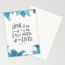 None of us want to be in calm waters all our lives Stationery Cards