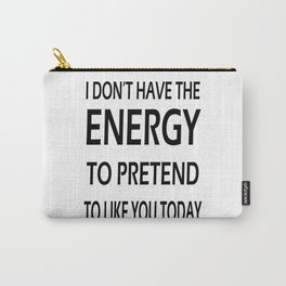 I Don't Have The Energy Carry-All Pouch