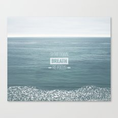 Slow Down, Breath, Re-Focus.  Canvas Print