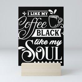 I Like My Coffee Black Like My Soul Caffeine Lovers Mini Art Print