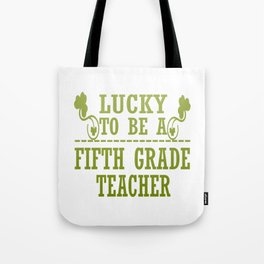 Lucky to be a FIFTH GRADE TEACHER Tote Bag