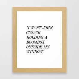 """I Want John Cusack Holding a Boombox Outside My Window."" Framed Art Print"