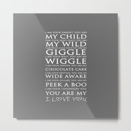 I Am Your Parent You Are My Child Quote Metal Print