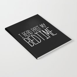 I read past my bedtime - Black and white Notebook