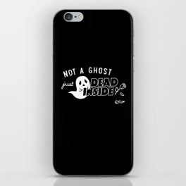 Not a Ghost, Just Dead Inside iPhone Skin