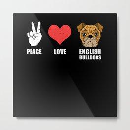 Peace Love English Bulldogs Gift Idea Metal Print