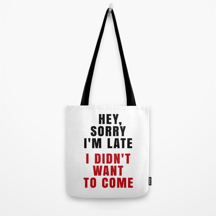 HEY, SORRY I'M LATE - I DIDN'T WANT TO COME (Crimson) Tote Bag