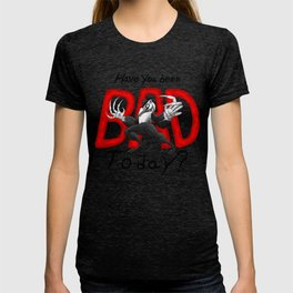 Have you been BAD Today? (OFF) T-shirt