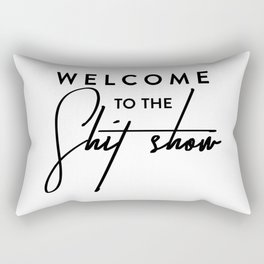 Welcome to the shit-show funny quote Rectangular Pillow