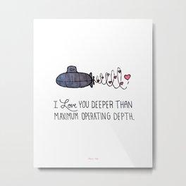 I Love You Deeper Than Maximum Operating Depth - Submarine Valentine Metal Print
