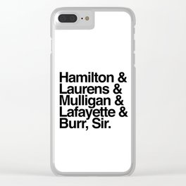 Hamilton, Laurens, Mulligan, Lafayette & Burr, Sir Clear iPhone Case