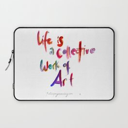 Life is a collective work of Art Laptop Sleeve