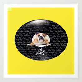 Hey Bulldog! Art Print