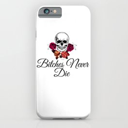 Bitches Never Die iPhone Case