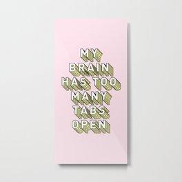 My Brain Has Too Many Tabs Open - Typography Design Metal Print