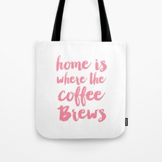 Home is where the coffee brews Tote Bag