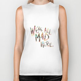 We're All Mad Here. Biker Tank
