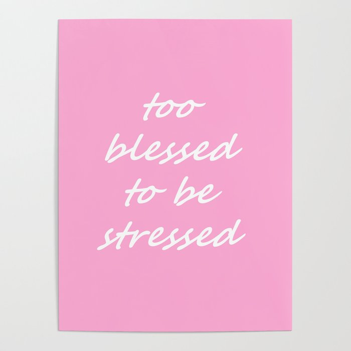 too blessed to be stressed - pink Poster by lovelylifestyle