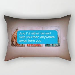 I'd Rather Be Sad With You Than Anywhere Away From You Rectangular Pillow