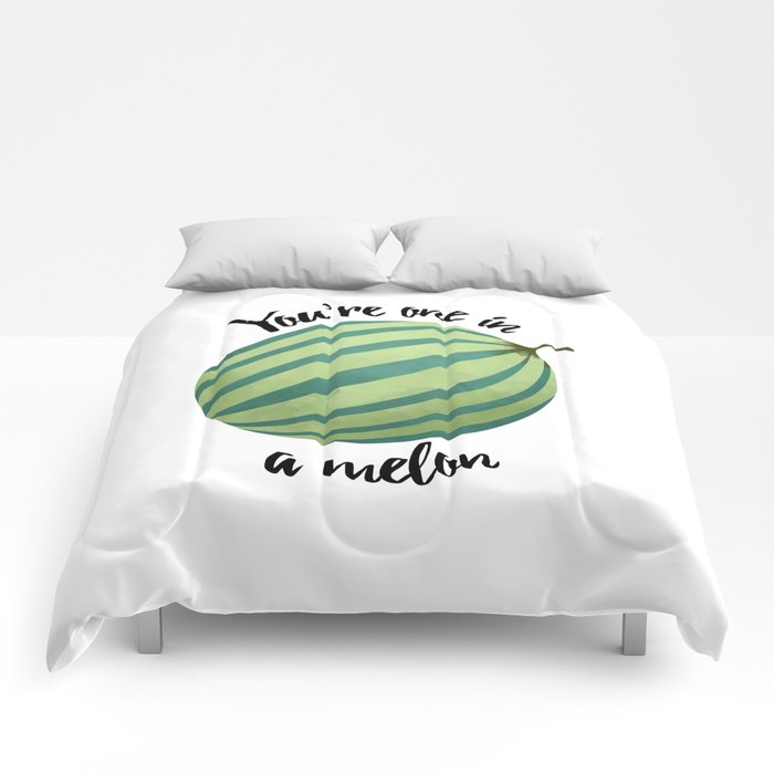 You're One In A Melon Comforters
