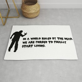 In a world ruled by the dead, we are forced to finally start living. Rug