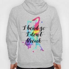 I bend so I don't break Hoody