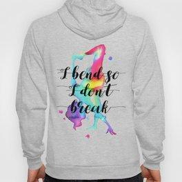 I bend so I don't break Hoody
