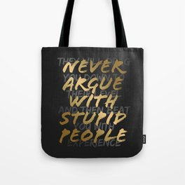 Never Argue With Stupid People Tote Bag