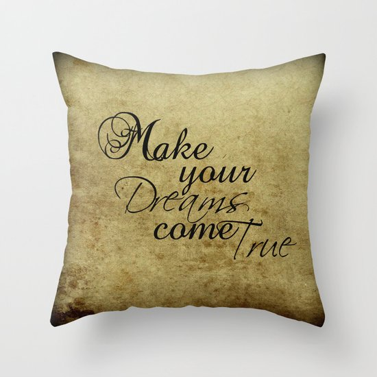 Make your dreams come true Throw Pillow