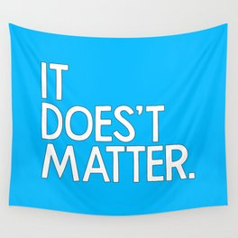 It doesn't matter - quoted by Hiroshi Inoue, my Japanese father in-law Wall Tapestry