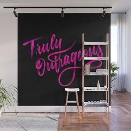 Truly Outrageous Wall Mural