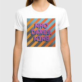 WHO DARES, WINS T-shirt