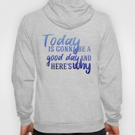 Today's gonna be a good day Hoody