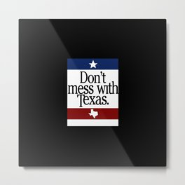 Dont Mess With Texas Metal Print