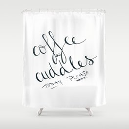 Coffee and Cuddles Today Please Shower Curtain