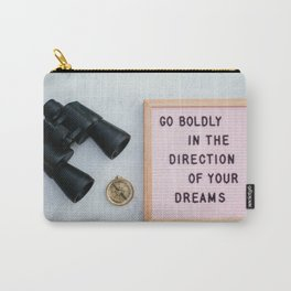 Go boldly in the direction of your dreams Carry-All Pouch