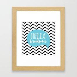 Hello handsome Framed Art Print