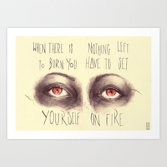 Set yourself on fire. Art Print