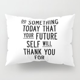Do Something Today That Your Future Self Will Thank You For typography poster home decor wall art Pillow Sham