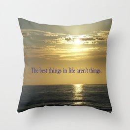 The best things in life aren't things Throw Pillow