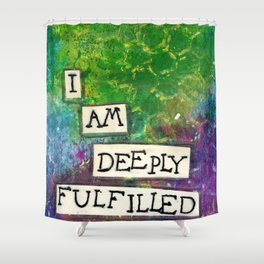 Affirmation #16 I Am Deeply Fulfilled With Who I Am Shower Curtain