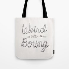 Weird is better than Boring Tote Bag