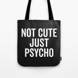 Not Cute Just Psycho Funny Quote Tote Bag
