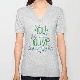 You Are What You've Been Waiting For Unisex V-Neck