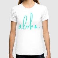 aloha T-shirts featuring Aloha by Leah Flores