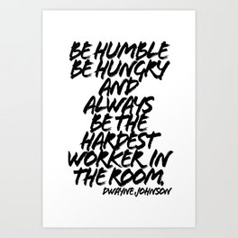 Be Humble Be Hungry and Always be the Hardest Worker in the Room. -Dwayne Johnson Quote Grunge Caps Art Print