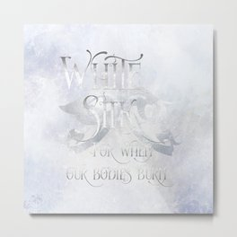 WHITE SILK for when our bodies burn. Shadowhunter Children's Rhyme. Metal Print